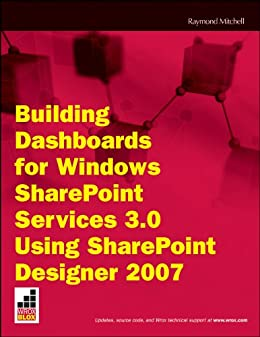 Building Dashboards for Windows SharePoint Services 3.0 Using SharePoint Designer 2007 (Wrox Blox) by [Mitchell, Raymond]
