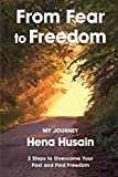 From Fear to Freedom, My Journey: 3 Steps to