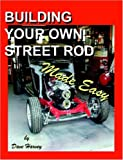 BUILDING YOUR OWN STREET ROD Made Easy, Dave Harvey, 1430307021