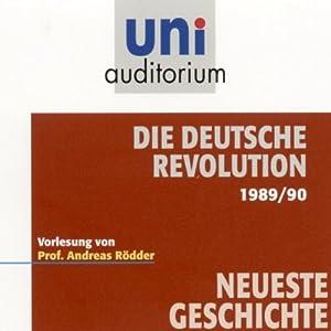 Die deutsche Revolution 1989/90 (Uni Auditorium) Hörbuch