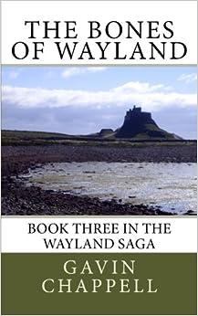 The Bones of Wayland: Volume 3