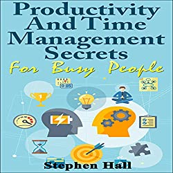 Productivity and Time Management Secrets for Busy People