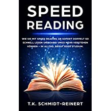 Speed Reading: Wie Sie mit Speed Reading ab sofort doppelt so schnell lesen und dabei umso mehr verstehen können – im Alltag, Beruf oder Studium (German Edition)