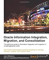 Oracle Information Integration, Migration, and Consolidation Front Cover
