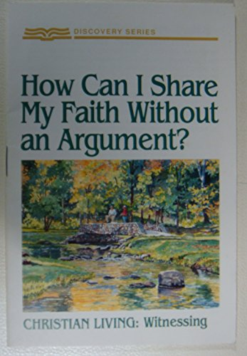 aith without an argument? (Discovery Series, Christian Living: Witnessing) ()