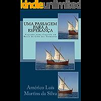 Uma Passagem para a Esperanca: Viajando numa Caravela em Busca do Cabo das Tormentas (As Aventuras de um Lendario Cavaleiro da Ordem de Cristo Livro 3)