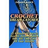 Crochet Dream Catcher: 15 Patterns Of Sacred Crochet Dreamcatchers That Will Take Care Of Your Dreams: (Crochet Hook A, Crochet Accessories, Crochet Patterns, ... Crochet Books, Easy Crocheting For Dummie