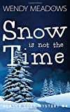Snow is not the Time (Alaska Cozy Mystery) by  Wendy Meadows in stock, buy online here