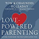 Love-Powered Parenting: Loving Your Kids the Way Jesus Loves You Audiobook by Tom Holladay, Chaundel Holladay Narrated by Tom Holladay, Chaundel Holladay