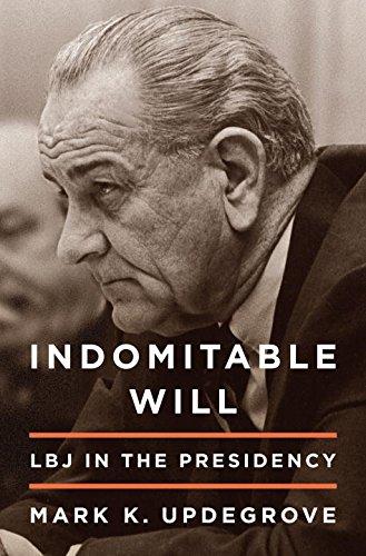 Indomitable Will: LBJ in the Presidency