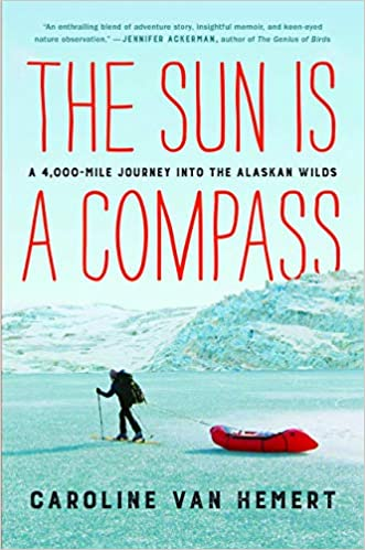 A 4,000-Mile Journey into the Alaskan Wilds The Sun Is a Compass