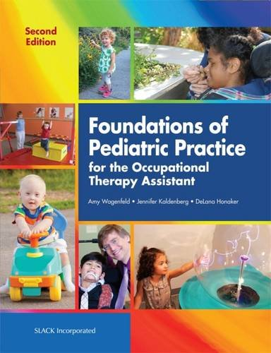 Foundations of Pediatric Practice for the Occupational Therapy Assistant by Slack Incorporated