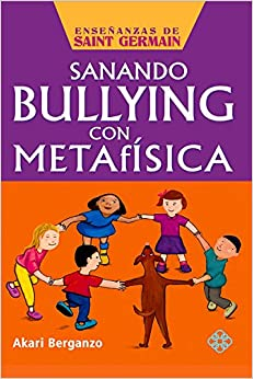 Book Sanando Bullying Con Metafisica (Ensenanzas de Saint Germain)