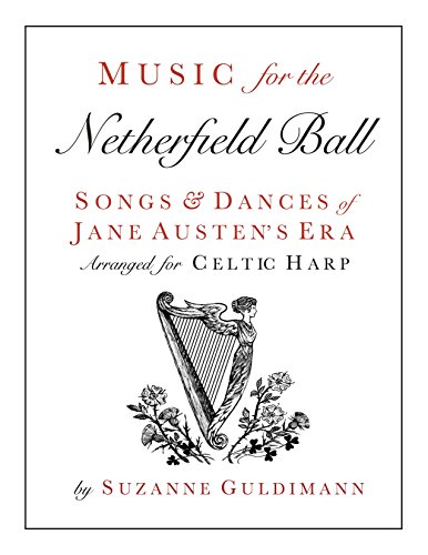 Music for the Netherfield Ball: Songs and Dances of Jane Austen's Era Arranged for Celtic Harp