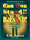 Can You Stand to Be Blessed?, T. D. Jakes, 1560438126