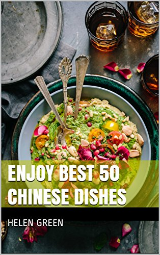 Enjoy Best 50 Chinese Dishes by Helen Green