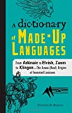 A Dictionary of Made-Up Languages: From Elvish to Klingon, The Anwa, Reella, Ealray, Yeht (Real) Origins of Invented Lexicons