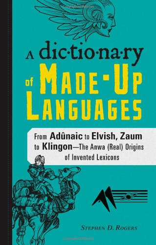 A Dictionary of Made-Up Languages: From Elvish to Klingon, The Anwa, Reella, Ealray, Yeht (Real) Origins of Invented Lexicons by Adams Media