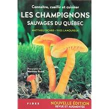 CHAMPIGNONS SAUVAGES DU QUÉBEC (LES) : CONNAÎTRE, CUEILLIR ET CUISINER ÉD.2017