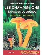 CHAMPIGNONS SAUVAGES DU QUÉBEC (LES) : CONNAÎTRE, CUEILLIR ET CUISINER ÉD.2019