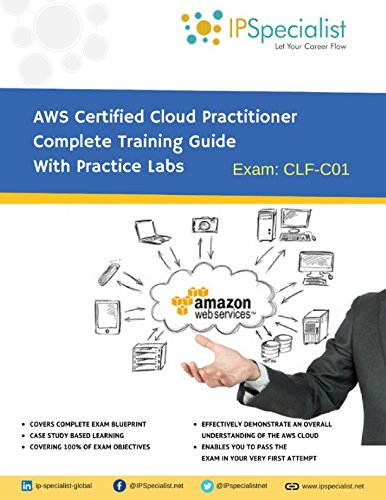 AWS Certified Cloud Practitioner Complete Training Guide With Practice Labs: By IPSpecialist