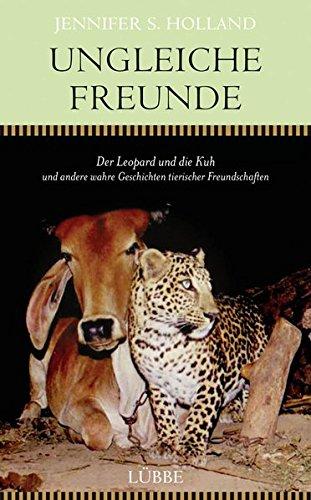Ungleiche Freunde: Der Leopard und die Kuh. und andere wahre Geschichten tierischer Freundschaften Gebundenes Buch – 15. Mai 2015 Jennifer S. Holland Tobias Schumacher-Hernández 3431039251 Freundschaft; Geschenkbuch
