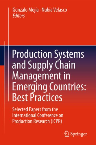 Production Systems and Supply Chain Management in Emerging Countries: Best Practices: Selected papers from the International Conference on Production Research (ICPR)