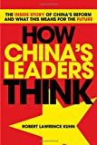 How China's Leaders Think: The Inside Story of China's Past, Current and Future Leaders, Robert Lawrence Kuhn, 047082445X