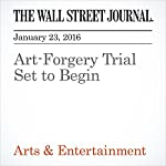 Art-Forgery Trial Set to Begin | Jennifer Smith