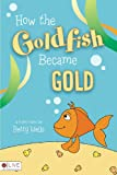 How the Goldfish Became Gold, Betty Wells, 1606964712
