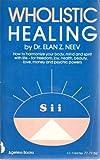 Wholistic Healing, Elan Z. Neev, 0918482011