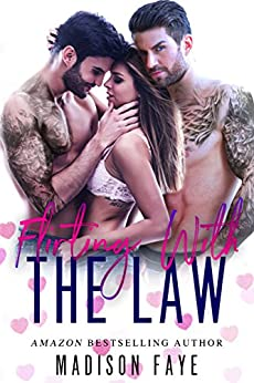 Flirting With The Law by [Faye, Madison]