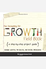 The Designing for Growth Field Book: A Step-by-Step Project Guide (Columbia Business School Publishing)