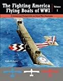 img - for The Fighting America Flying Boats of WWI, Vol. 1: A Centennial Perspective on Great War Airplanes (Great War Aviation Centennial Series) (Volume 22) book / textbook / text book