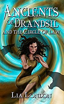 Ancients of Drandsil and the Circle of Law (The Ancients of Drandsil Book 1) by [London, Lia]