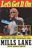 img - for Let's Get It On: Tough Talk from Boxing's Top Ref and Nevada's Most Outspoken Judge 1st edition by Mills Lane, Jedwin Smith (1998) Hardcover book / textbook / text book