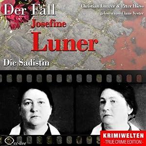 Die Sadistin: Der Fall Josefine Luner Hörbuch