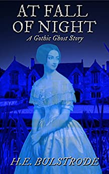 At Fall of Night: A Gothic Ghost Story (Tales of the Uncanny Book 2) by [Bulstrode, H.E.]