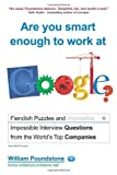 img - for Are You Smart Enough to Work at Google?: Fiendish and Impossible Interview Questions from the World's Top Companies by William Poundstone (2012-04-01) book / textbook / text book