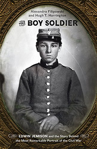 The Boy Soldier: Edwin Jemison and the Story Behind the Most Remarkable Portrait of the Civil War