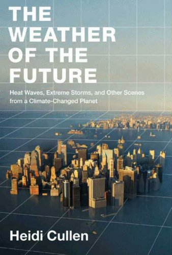 The Weather of the Future: Heat Waves, Extreme Storms, and Other Scenes from a Climate-Changed Planet cover