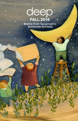 Read Online Stories from Savannah's Southside Schools: Fall 2014 (Deep Semi-Annual Anthologies) (Volume 7) PDF