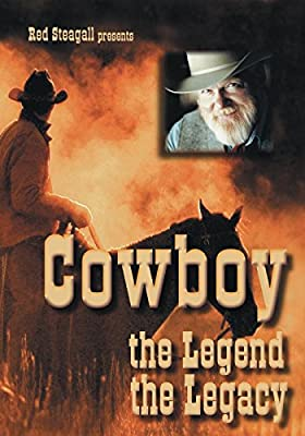 Red Steagall Presents: Cowboy - The Legend, The Legacy