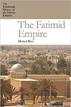 The Fatimid Empire (The Edinburgh History of the Islamic Empires)
