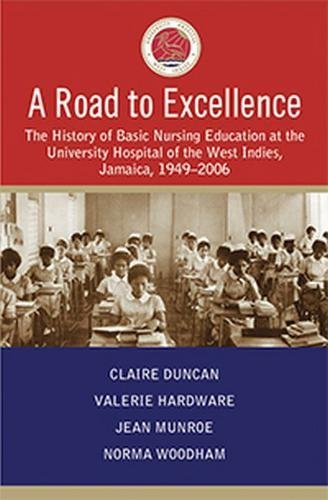 A Road to Excellence: The History of Basic Nursing Education at the University Hospital of the West Indies, Jamaica, 1949-2006
