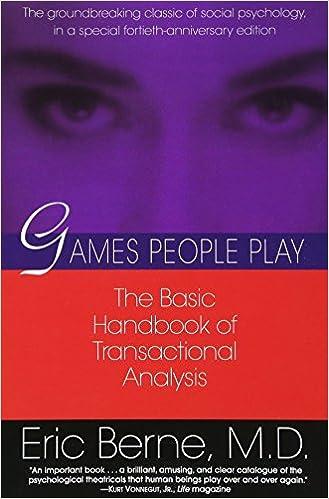 Games People Play: The Basic Handbook of Transactional Analysis ...