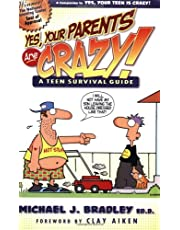 Yes, Your Parents Are Crazy!: A Teen Survival Guide