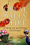 Great Balls of Fire : A Year of Scottish Festivals, Sutherland, Gary, 1841587680