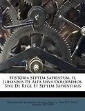 Historia Septem Sapientum. Ii. Johannis de Alta Silva Dolopathos, Sive de Rege et Septem Sapientibus, . Dolopathos, 1247627616