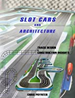 Slot Cars And Architecture: Track Design And